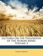Lectures on the Philosophy of the Human Mind, Volume 3