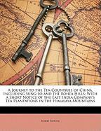 A   Journey to the Tea-Countries of China, Including Sung-Lo and the Bohea Hills: With a Short Notice of the East India Company's Tea Plantations in t