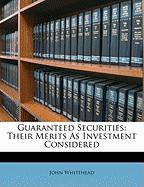 Guaranteed Securities: Their Merits as Investment Considered