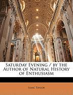 Saturday Evening / By the Author of Natural History of Enthusiasm
