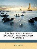 The London Magazine Enlarged and Improved, Volume 2