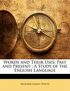 Words and Their Uses: Past and Present: A Study of the English Language