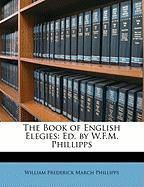 The Book of English Elegies: Ed. by W.F.M. Phillipps