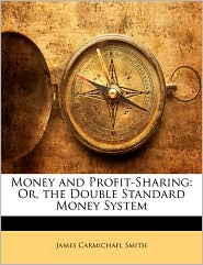 Money and Profit-Sharing: Or, the Double Standard Money System