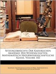 Sitzungsberichte Der Kaiserlichen Akademie Der Wissenschaften. Mathematisch-Naturwissenschaftliche Klasse, Volume 102