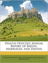 Health Officer's Annual Report of Births, Marriages, and Deaths