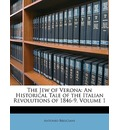 The Jew of Verona: An Historical Tale of the Italian Revolutions of 1846-9, Volume 1