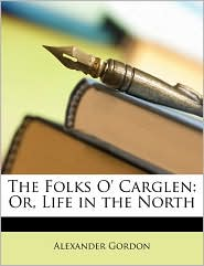 The Folks O' Carglen: Or, Life in the North