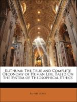 Kuthumi: The True and Complete Oeconomy of Human Life, Based On the System of Theosophical Ethics