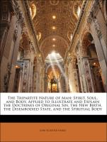 The Tripartite Nature of Man: Spirit, Soul, and Body, Applied to Illustrate and Explain the Doctrines of Original Sin, the New Birth, the Disembodied State, and the Spiritual Body