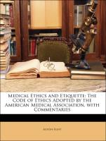 Medical Ethics and Etiquette: The Code of Ethics Adopted by the American Medical Association, with Commentaries