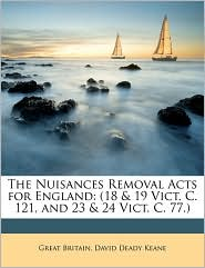 The Nuisances Removal Acts for England: 18 & 19 Vict. C. 121, and 23 & 24 Vict. C. 77.