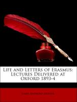Life and Letters of Erasmus: Lectures Delivered at Oxford 1893-4