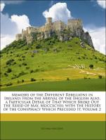 Memoirs of the Different Rebellions in Ireland: From the Arrival of the English Also, a Particular Detail of That Which Broke Out the Xxiiid of May, Mdccxcviii; with the History of the Conspiracy Which Preceded It, Volume 2