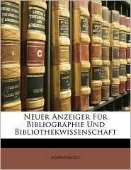 Neuer Anzeiger Fr Bibliographie Und Bibliothekwissenschaft