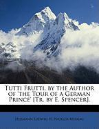 Tutti Frutti, by the Author of 'The Tour of a German Prince' [Tr. by E. Spencer].