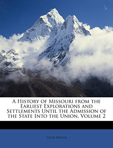 A History of Missouri from the Earliest Explorations and Settlements Until the Admission of the State Into the Union, Volume 2 (Paperback) - Louis Houck