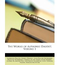 The Works of Alphonse Daudet, Volume 1