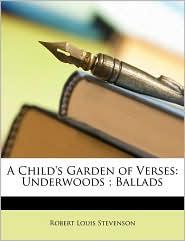 A Child's Garden of Verses: Underwoods; Ballads