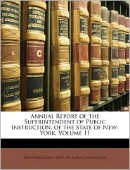 Annual Report of the Superintendent of Public Instruction, of the State of New-York, Volume 11