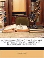 Aequanimitas: With Other Addresses to Medical Students, Nurses and Practitioners of Medicine