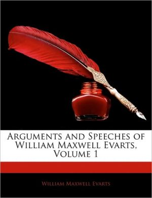 Arguments and Speeches of William Maxwell Evarts, Volume 1