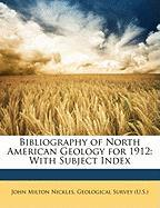 Bibliography of North American Geology for 1912: With Subject Index