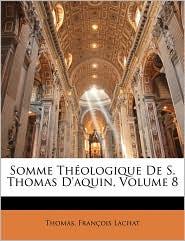 Somme Thologique de S. Thomas D'Aquin, Volume 8