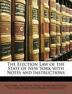 The Election Law of the State of New York with Notes and Instructions