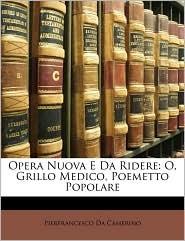 Opera Nuova E Da Ridere: O, Grillo Medico, Poemetto Popolare