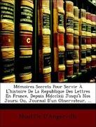 Mmoires Secrets Pour Servir L'Histoire de La Republique Des Lettres En France, Depuis MDCCLXII Jusqu' Nos Jours; Ou, Journal D'Un Observateur, ...