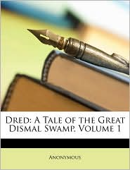Dred: A Tale of the Great Dismal Swamp, Volume 1