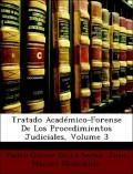 Tratado Acadmico-Forense de Los Procedimientos Judiciales, Volume 3