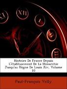 Histoire de France Depuis L'Tablissement de La Monarchie Jusqu'au Rgne de Louis XIV, Volume 10