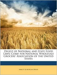Digest of National and State Food Laws: Comp. for National Wholesale Grocers' Association of the United States