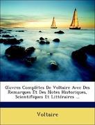 Uvres Compltes de Voltaire Avec Des Remarques Et Des Notes Historiques, Scientifiques Et Littraires ...