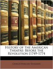 History of the American Theatre: Before the Revolution [1749-1774