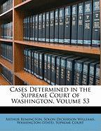 Cases Determined in the Supreme Court of Washington, Volume 53