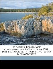 Les Satires. Rimprimes Conformment L'Dition de 1701, Dite D. Favorite. Introd. Et Notes Par F. de Marescot
