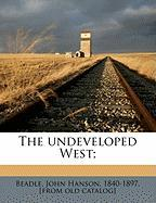 The Undeveloped West;