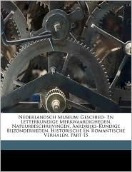 Nederlandsch Museum: Geschied- En Letterkundige Merkwaardigheden, Natuurbeschrijvingen, Aardrijks-Kundige Bijzonderheden, Historische En Ro