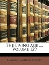 The Living Age ..., Volume 129