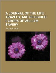 A Journal of the Life, Travels, and Religious Labors of William Savery