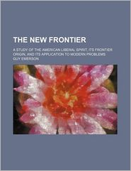 The New Frontier; A Study of the American Liberal Spirit, Its Frontier Origin, and Its Application to Modern Problems