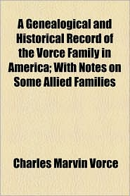 A Genealogical and Historical Record of the Vorce Family in America; With Notes on Some Allied Families