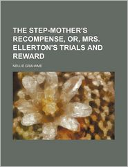 The Step-Mother's Recompense, Or, Mrs. Ellerton's Trials and Reward