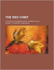 The Red Chief; A Story of the Massacre of Cherry Valley