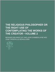 The Religious Philosopher or the Right Use of Contemplating the Works of the Creator (Volume 2)