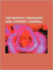 The Monthly Magazine and Literary Journal.