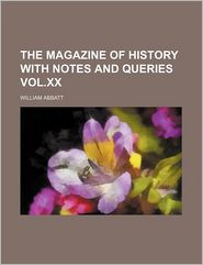 The Magazine of History with Notes and Queries Vol.XX